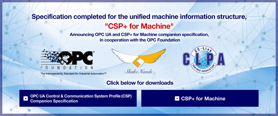 "Specification completed for the unified machine information structure, ""CSP+ for Machine"" Announcing OPC UA and CSP+ for Machine companion specification, in cooperation with the OPC Foundation"